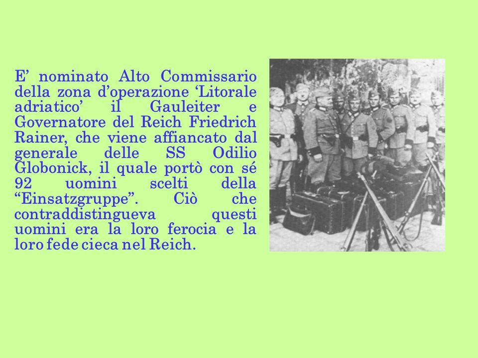 E nominato Alto Commissario della zona doperazione Litorale adriatico il Gauleiter e Governatore del Reich Friedrich Rainer, che viene affiancato dal