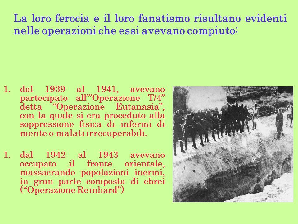 La loro ferocia e il loro fanatismo risultano evidenti nelle operazioni che essi avevano compiuto: 1.dal 1939 al 1941, avevano partecipato allOperazio