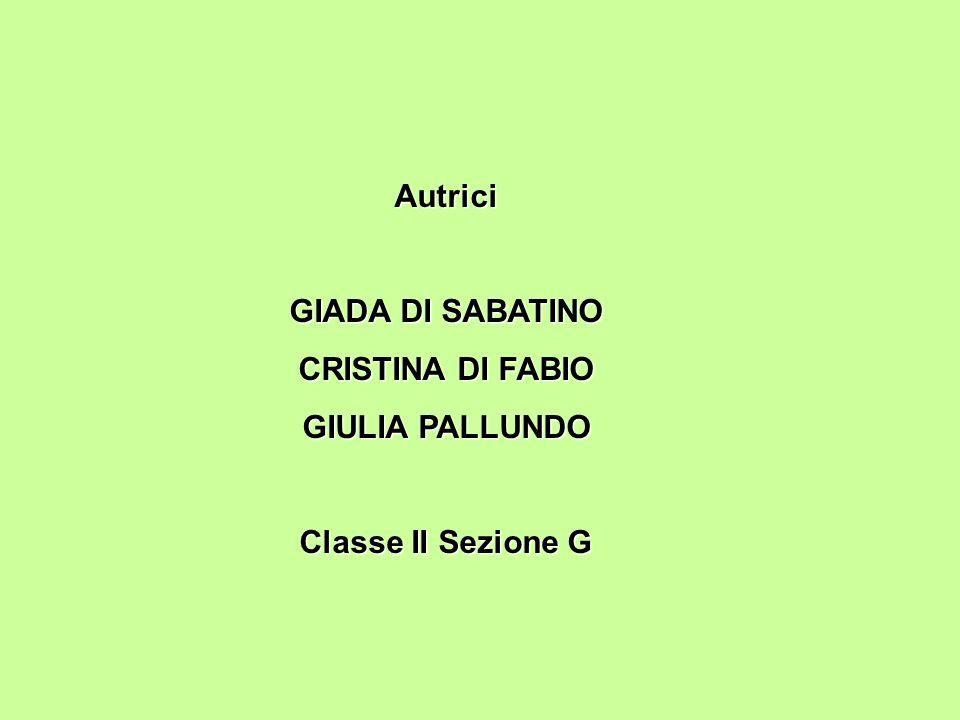 Autrici GIADA DI SABATINO CRISTINA DI FABIO GIULIA PALLUNDO Classe II Sezione G
