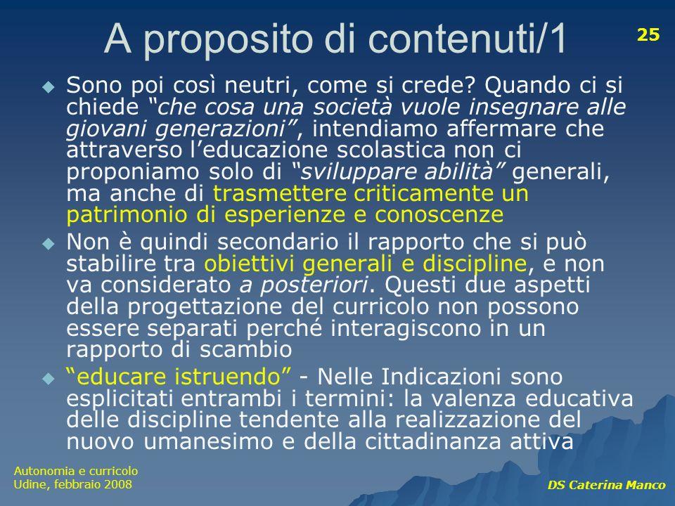 Autonomia e curricolo Udine, febbraio 2008 DS Caterina Manco 25 A proposito di contenuti/1 Sono poi così neutri, come si crede? Quando ci si chiede ch
