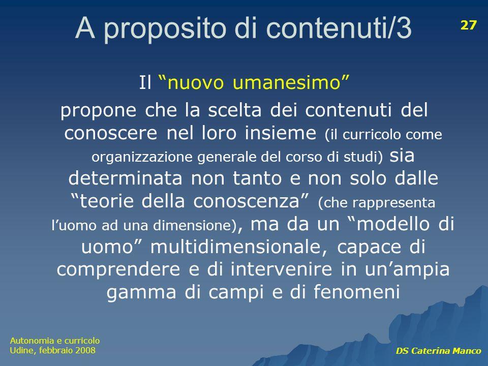 Autonomia e curricolo Udine, febbraio 2008 DS Caterina Manco 27 A proposito di contenuti/3 Il nuovo umanesimo propone che la scelta dei contenuti del