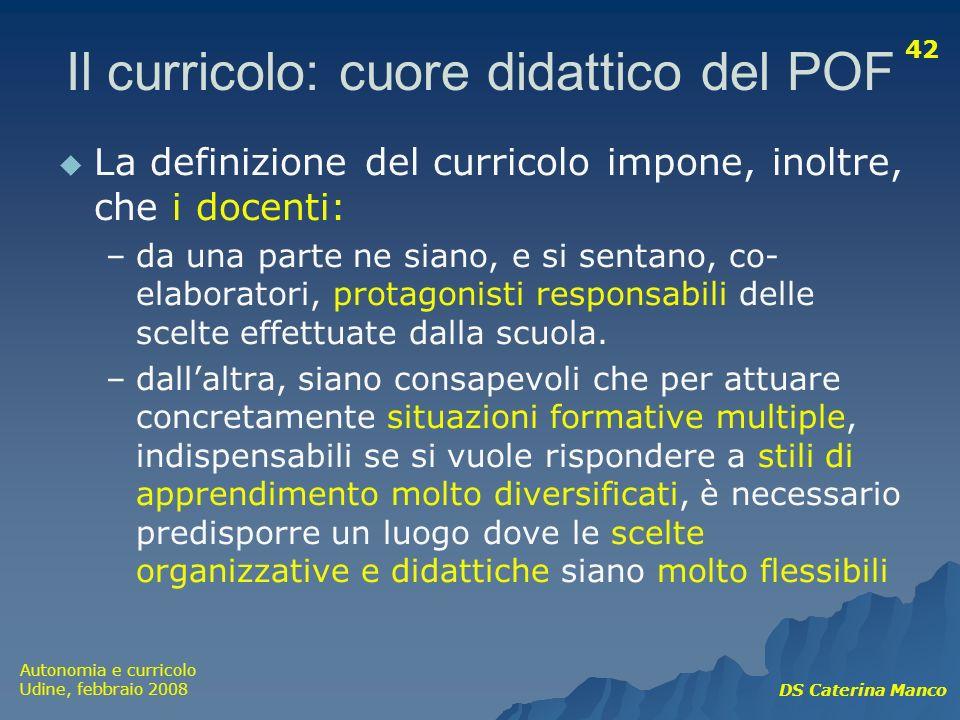 Autonomia e curricolo Udine, febbraio 2008 DS Caterina Manco 42 Il curricolo: cuore didattico del POF La definizione del curricolo impone, inoltre, ch