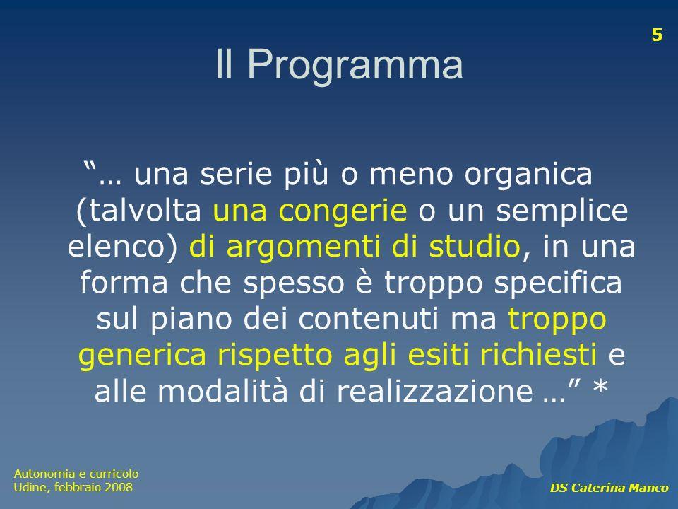 Autonomia e curricolo Udine, febbraio 2008 DS Caterina Manco 5 Il Programma … una serie più o meno organica (talvolta una congerie o un semplice elenc