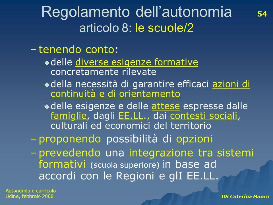 Autonomia e curricolo Udine, febbraio 2008 DS Caterina Manco 54 Regolamento dellautonomia articolo 8: le scuole/2 –tenendo conto: delle diverse esigen
