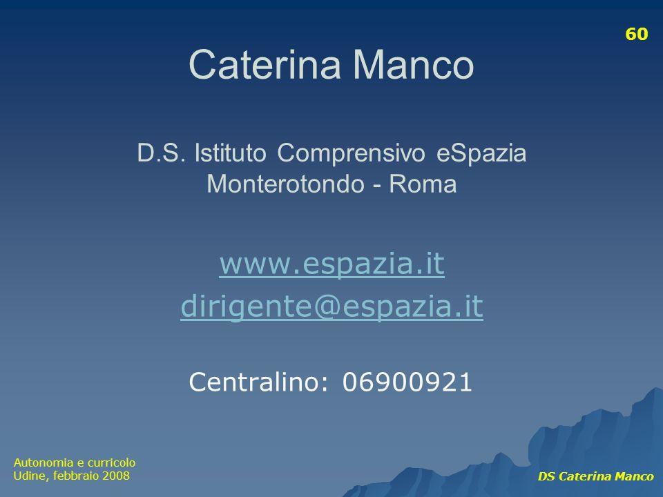 Autonomia e curricolo Udine, febbraio 2008 DS Caterina Manco 60 Caterina Manco D.S. Istituto Comprensivo eSpazia Monterotondo - Roma www.espazia.it di
