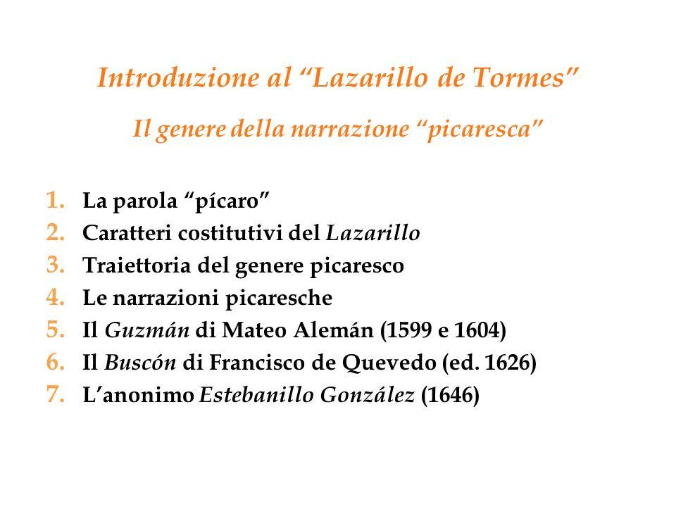 Introduzione al Lazarillo de Tormes Il genere della narrazione picaresca 1. La parola pícaro 2. Caratteri costitutivi del Lazarillo 3. Traiettoria del