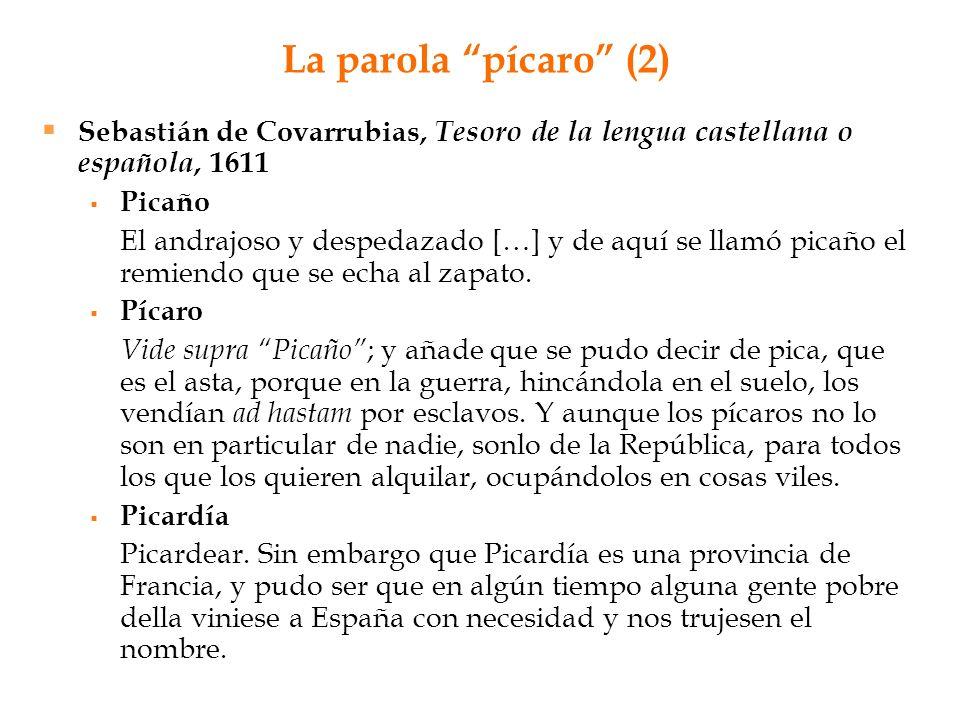 La parola pícaro (2) Sebastián de Covarrubias, Tesoro de la lengua castellana o española, 1611 Picaño El andrajoso y despedazado […] y de aquí se llam