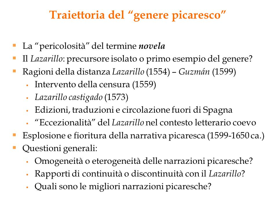 Traiettoria del genere picaresco La pericolosità del termine novela Il Lazarillo : precursore isolato o primo esempio del genere? Ragioni della distan