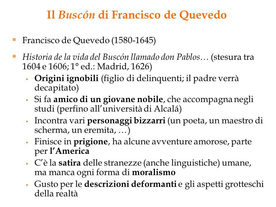 Il Buscón di Francisco de Quevedo Francisco de Quevedo (1580-1645) Historia de la vida del Buscón llamado don Pablos… (stesura tra 1604 e 1606; 1° ed.