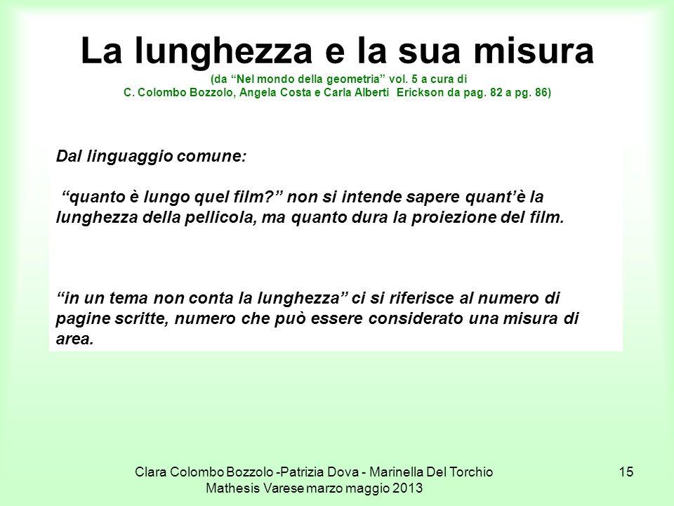 Clara Colombo Bozzolo -Patrizia Dova - Marinella Del Torchio Mathesis Varese marzo maggio 2013 15 La lunghezza e la sua misura (da Nel mondo della geo