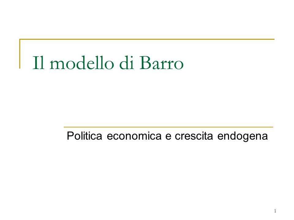 1 Il modello di Barro Politica economica e crescita endogena