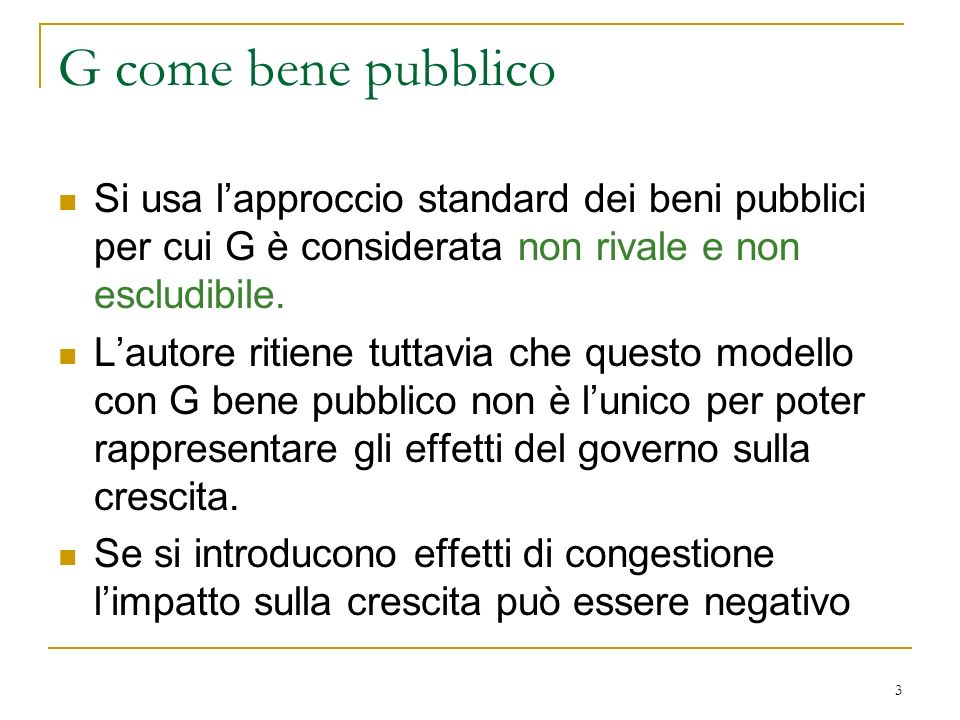 3 G come bene pubblico Si usa lapproccio standard dei beni pubblici per cui G è considerata non rivale e non escludibile. Lautore ritiene tuttavia che