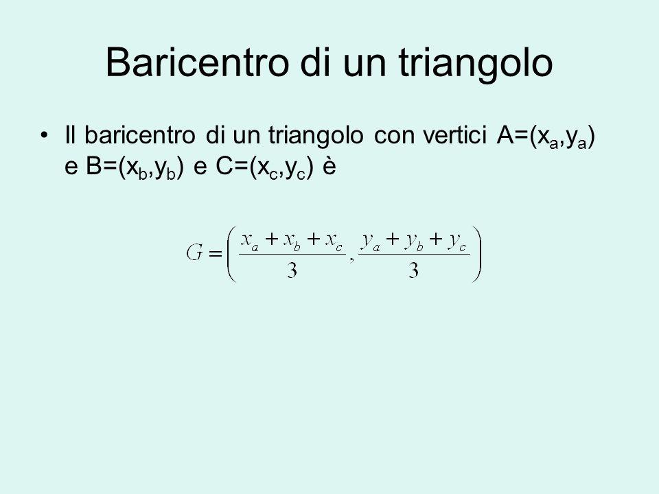 Baricentro di un triangolo Il baricentro di un triangolo con vertici A=(x a,y a ) e B=(x b,y b ) e C=(x c,y c ) è