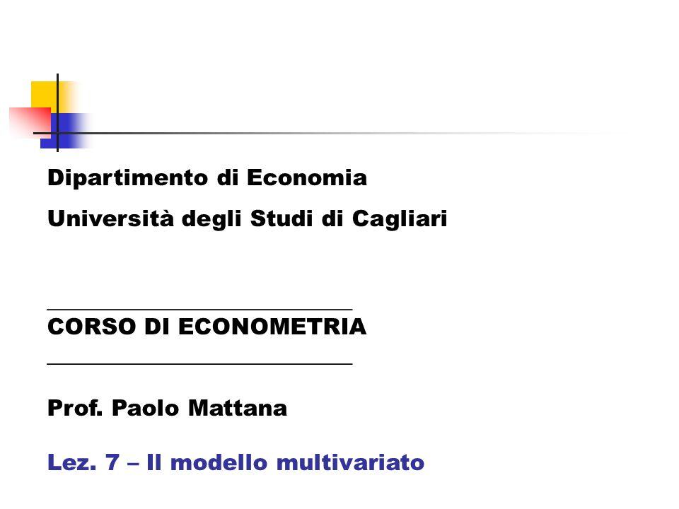 Dipartimento di Economia Università degli Studi di Cagliari ___________________________ CORSO DI ECONOMETRIA ___________________________ Prof. Paolo M