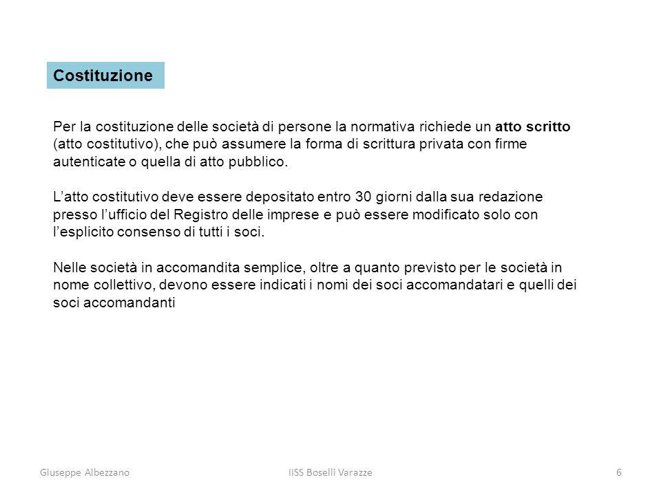 Giuseppe AlbezzanoIISS Boselli Varazze6 Costituzione Per la costituzione delle società di persone la normativa richiede un atto scritto (atto costitut