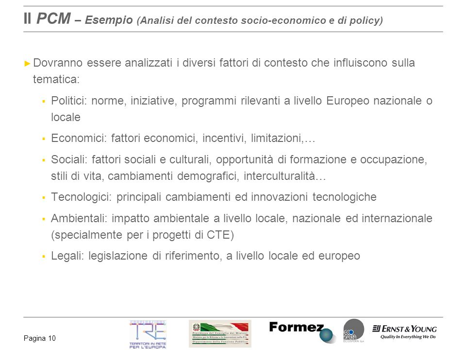 Pagina 10 Il PCM – Esempio (Analisi del contesto socio-economico e di policy) Dovranno essere analizzati i diversi fattori di contesto che influiscono