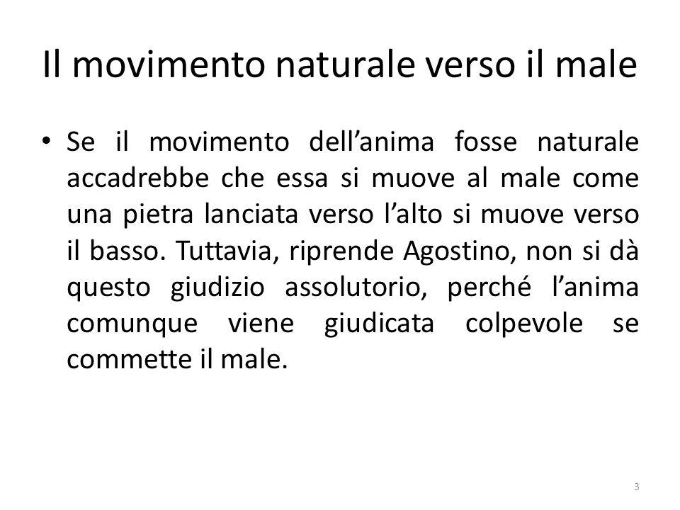 3 Il movimento naturale verso il male Se il movimento dellanima fosse naturale accadrebbe che essa si muove al male come una pietra lanciata verso lal