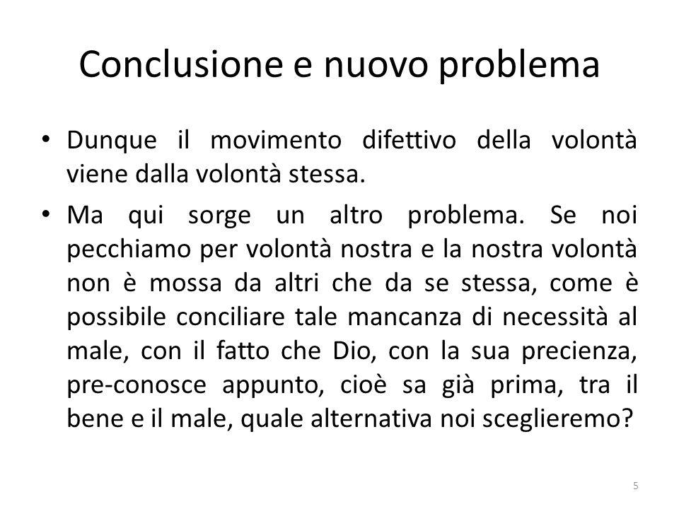 5 Conclusione e nuovo problema Dunque il movimento difettivo della volontà viene dalla volontà stessa. Ma qui sorge un altro problema. Se noi pecchiam