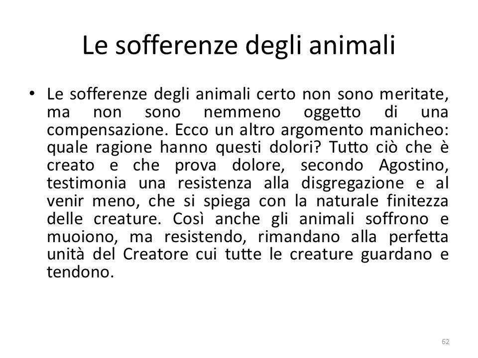 62 Le sofferenze degli animali Le sofferenze degli animali certo non sono meritate, ma non sono nemmeno oggetto di una compensazione. Ecco un altro ar