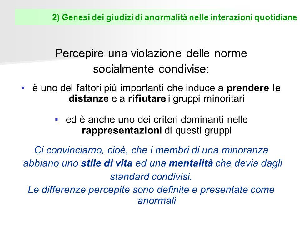 2) Genesi dei giudizi di anormalità nelle interazioni quotidiane Percepire una violazione delle norme socialmente condivise: è uno dei fattori più imp
