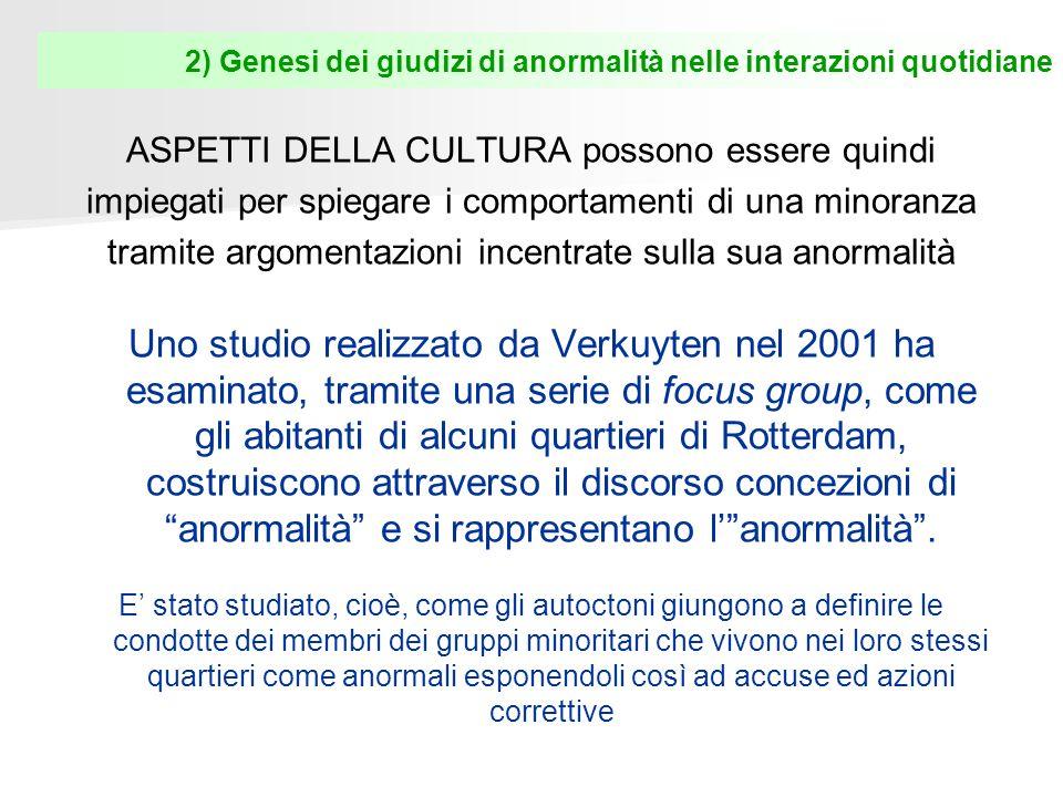 2) Genesi dei giudizi di anormalità nelle interazioni quotidiane ASPETTI DELLA CULTURA possono essere quindi impiegati per spiegare i comportamenti di