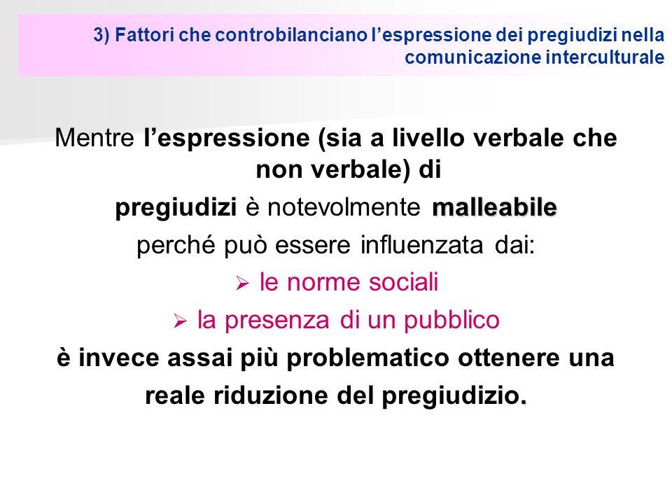 3) Fattori che controbilanciano lespressione dei pregiudizi nella comunicazione interculturale Mentre lespressione (sia a livello verbale che non verb