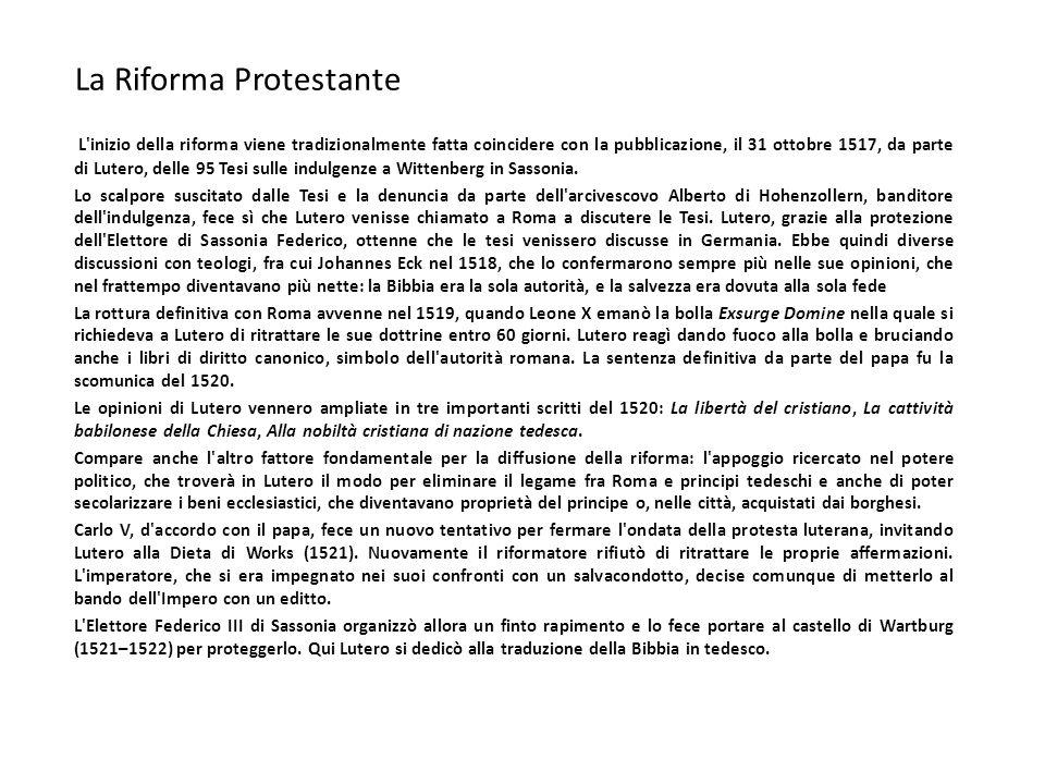 La Riforma Protestante L'inizio della riforma viene tradizionalmente fatta coincidere con la pubblicazione, il 31 ottobre 1517, da parte di Lutero, de