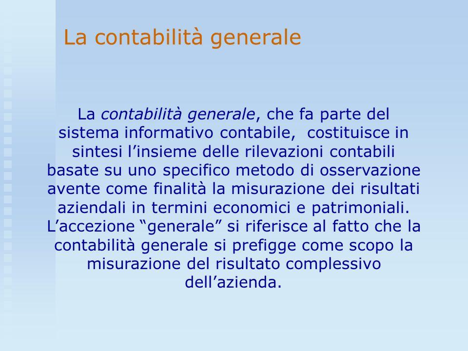 La contabilità generale La contabilità generale, che fa parte del sistema informativo contabile, costituisce in sintesi linsieme delle rilevazioni con