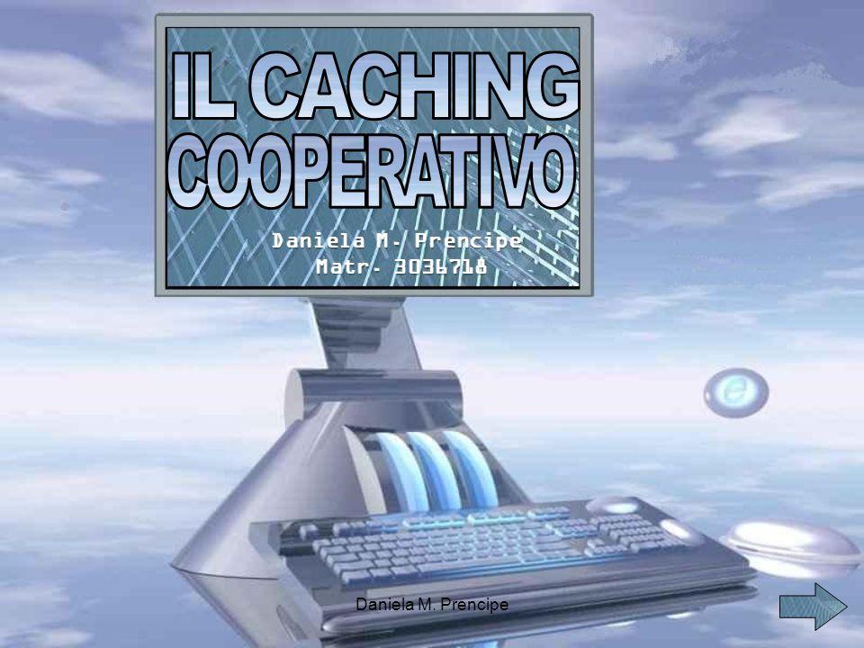 Il Web caching; Il Caching cooperativo; Le varie architetture del ca- ching cooperativo; Il protocollo ICP; La rete Garr-G; Configurazione del squid cache server nella rete Garr.