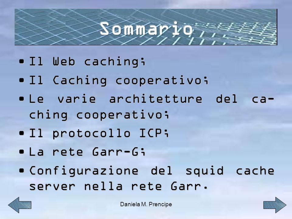 Cache nazionale Server di origine Cache dellistituzione Cache regionale HTTP Nessuna copia delloggetto Nella risposta HTTP viene inserita copia delloggetto Memorizza copia delloggetto HTTP
