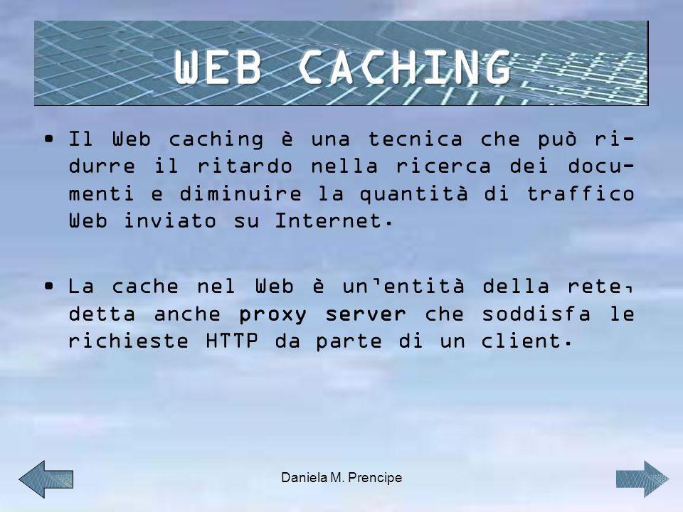 Il Web caching è una tecnica che può ri- durre il ritardo nella ricerca dei docu- menti e diminuire la quantità di traffico Web inviato su Internet.