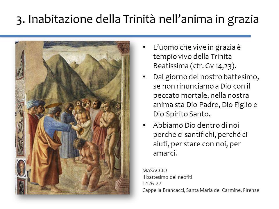 3. Inabitazione della Trinità nellanima in grazia Luomo che vive in grazia è tempio vivo della Trinità Beatissima (cfr. Gv 14,23). Dal giorno del nost