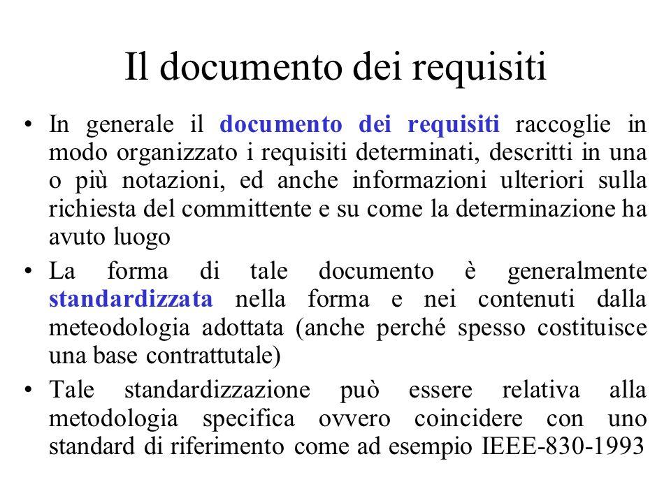 Il documento dei requisiti In generale il documento dei requisiti raccoglie in modo organizzato i requisiti determinati, descritti in una o più notazi