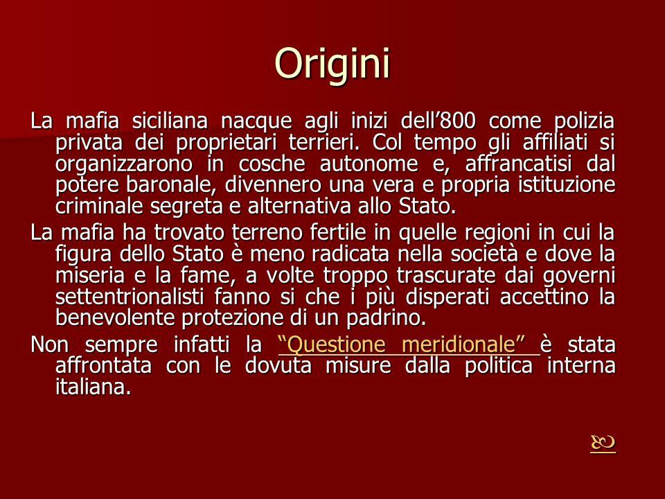 Origini La mafia siciliana nacque agli inizi dell800 come polizia privata dei proprietari terrieri. Col tempo gli affiliati si organizzarono in cosche