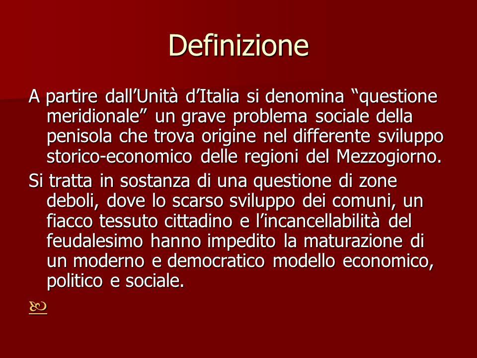 Definizione A partire dallUnità dItalia si denomina questione meridionale un grave problema sociale della penisola che trova origine nel differente sv