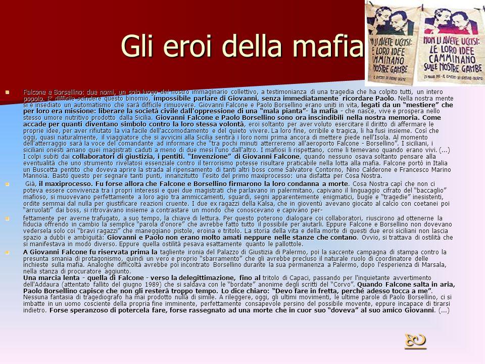 Gli eroi della mafia Falcone e Borsellino: due nomi, un solo luogo del nostro immaginario collettivo, a testimonianza di una tragedia che ha colpito t