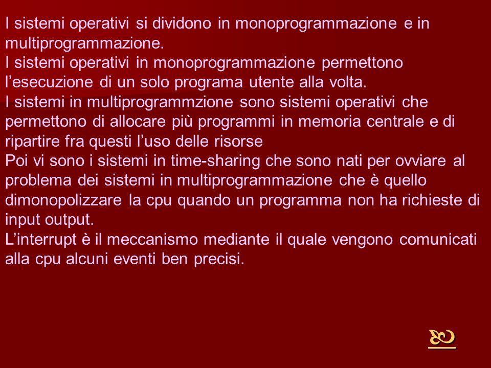 I sistemi operativi si dividono in monoprogrammazione e in multiprogrammazione. I sistemi operativi in monoprogrammazione permettono lesecuzione di un