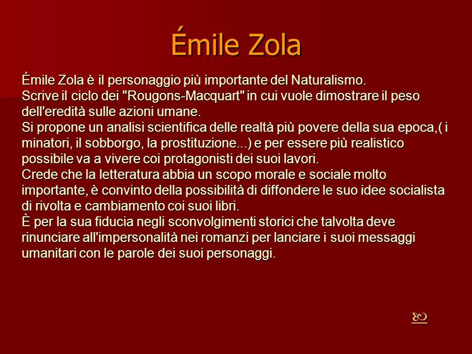 Émile Zola Émile Zola è il personaggio più importante del Naturalismo. Scrive il ciclo dei