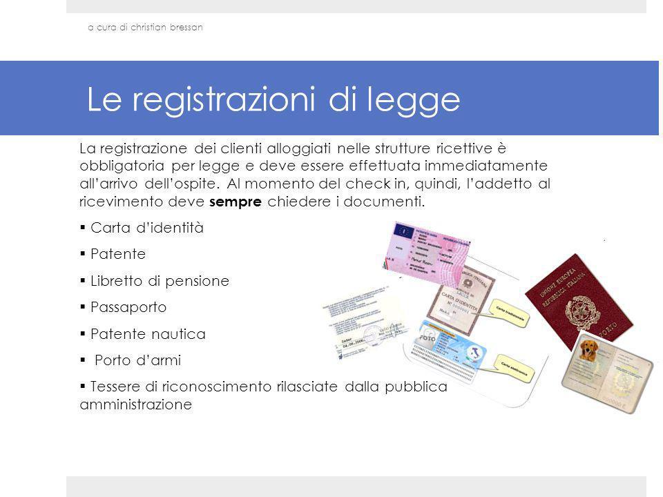 Le registrazioni di legge La registrazione dei clienti alloggiati nelle strutture ricettive è obbligatoria per legge e deve essere effettuata immediat