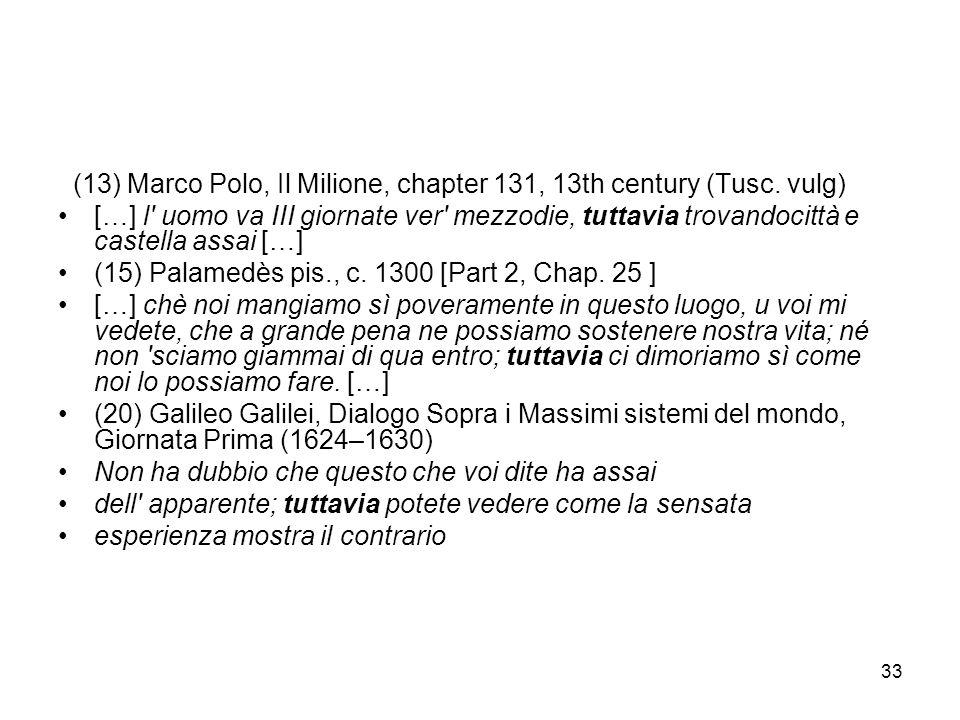 33 (13) Marco Polo, Il Milione, chapter 131, 13th century (Tusc. vulg) […] l' uomo va III giornate ver' mezzodie, tuttavia trovandocittà e castella as