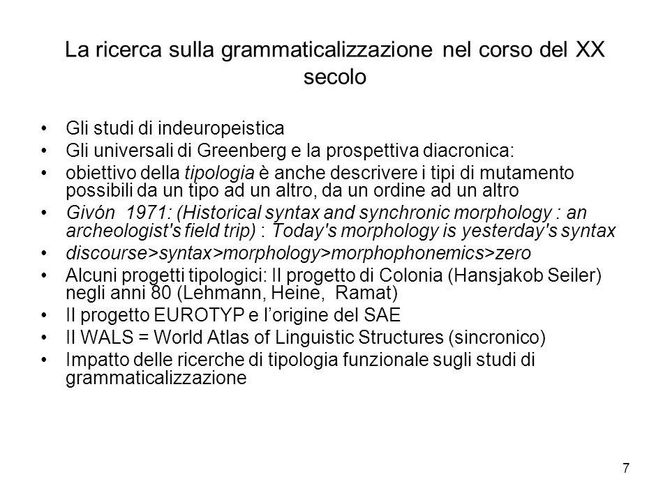 7 La ricerca sulla grammaticalizzazione nel corso del XX secolo Gli studi di indeuropeistica Gli universali di Greenberg e la prospettiva diacronica: