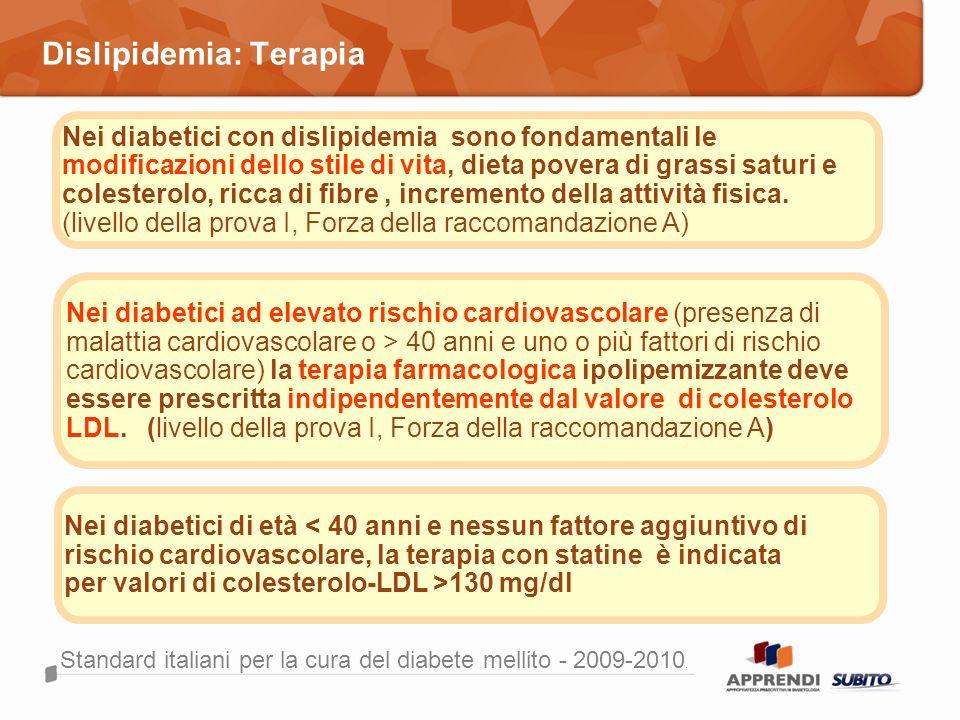 Dislipidemia: Terapia Standard italiani per la cura del diabete mellito - 2009-2010. Nei diabetici ad elevato rischio cardiovascolare (presenza di mal