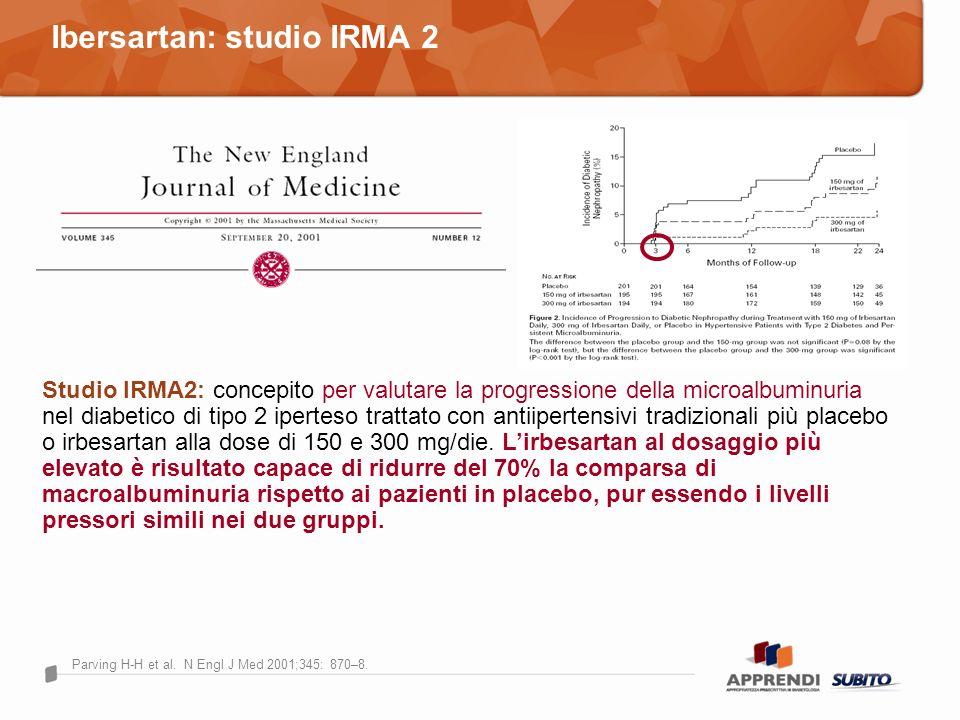 Parving H-H et al. N Engl J Med 2001;345: 870–8. Studio IRMA2: concepito per valutare la progressione della microalbuminuria nel diabetico di tipo 2 i