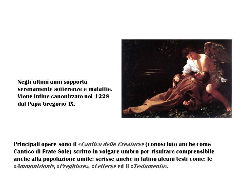 Negli ultimi anni sopporta serenamente sofferenze e malattie. Viene infine canonizzato nel 1228 dal Papa Gregorio IX. Principali opere sono il «Cantic