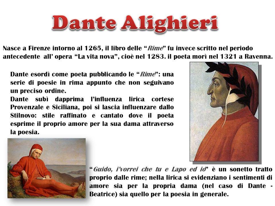 Nasce a Firenze intorno al 1265, il libro delle Rime fu invece scritto nel periodo antecedente all opera La vita nova, cioè nel 1283. il poeta morì ne