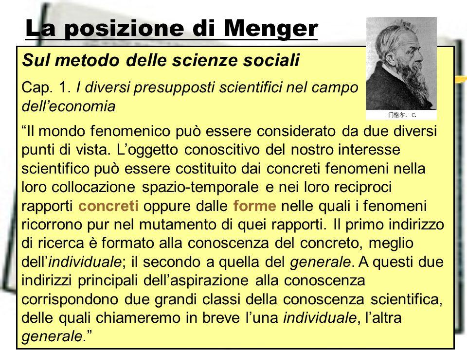 La posizione di Menger Sul metodo delle scienze sociali Cap. 1. I diversi presupposti scientifici nel campo delleconomia Il mondo fenomenico può esser