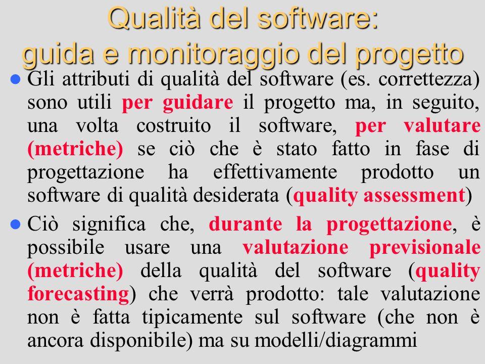 Qualità del software: guida e monitoraggio del progetto Gli attributi di qualità del software (es. correttezza) sono utili per guidare il progetto ma,