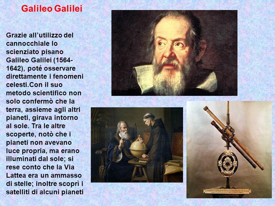 Galileo Galilei Grazie allutilizzo del cannocchiale lo scienziato pisano Galileo Galilei (1564- 1642), poté osservare direttamente i fenomeni celesti.