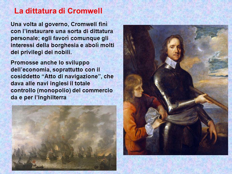 Una volta al governo, Cromwell finì con linstaurare una sorta di dittatura personale; egli favorì comunque gli interessi della borghesia e abolì molti