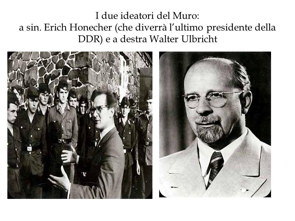 I due ideatori del Muro: a sin. Erich Honecher (che diverrà lultimo presidente della DDR) e a destra Walter Ulbricht